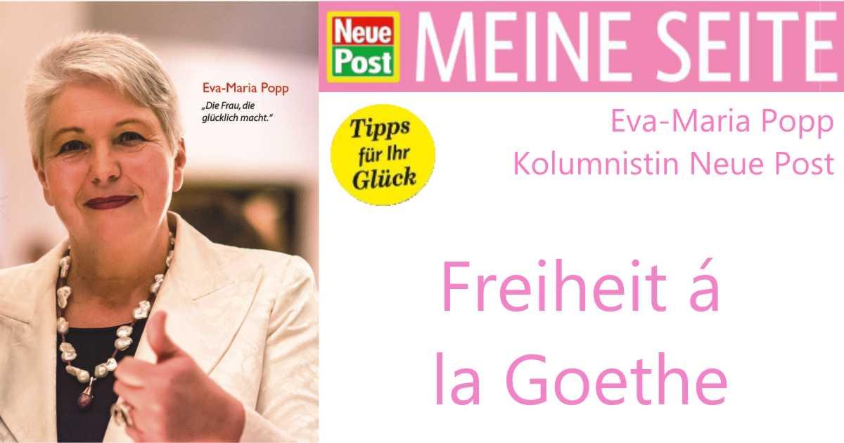 Freiheit á la Goethe- Glücks-Kolumne Eva-Maria Popp